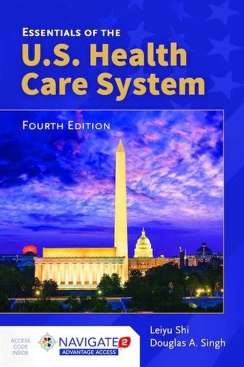 Essentials of the U.S. Health Care System, Fourth EditionaIncludes Navigate 2 Advantage Access