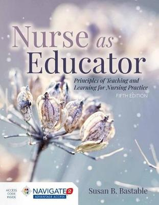 Nurse As Educator: Principles Of Teaching And Learning For Nursing Practice with Navigate 2 Advantage Access