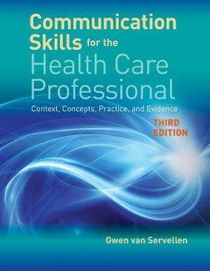 Communication Skills For The Health Care Professional Context, Concepts, Practice, and Evidence