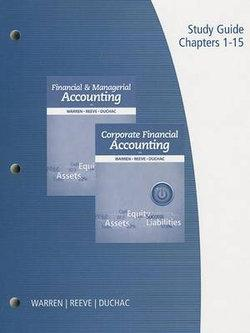 Study Guide, Volume 1 for Warren/Reeve/Duchac's Financial & Managerial Accounting, 12th and Corporate Financial Accounting, 12th