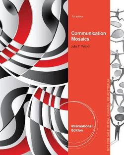 Communication Mosaics : An Introduction to the Field of Communication, International Edition