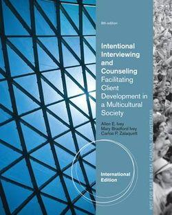Intentional Interviewing and Counseling : Facilitating Client Development in a Multicultural Society, International Edition