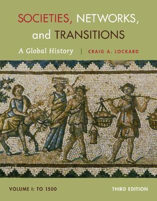 Societies, Networks, and Transitions, Volume I: To 1500 : A Global History