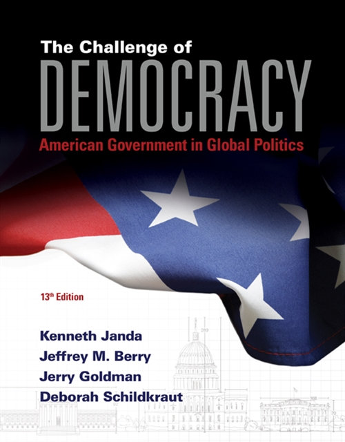 The Challenge of Democracy : American Government in Global Politics (with MindTap Political Science, 1 term (6 months) Printed Access Card)