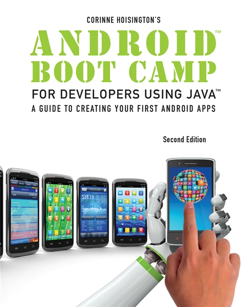 Android Boot Camp for Developers using Java : A Guide to Creating Your First Android Apps
