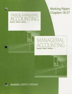Working Papers, Volume 2, Chapters 16-27 for Warren/Reeve/Duchac's Managerial Accounting, 13th or Financial & Managerial Accounting, 13th