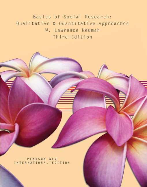 Basics of Social Research: Qualitative and Quantitative Approaches, Pearson New International Edition