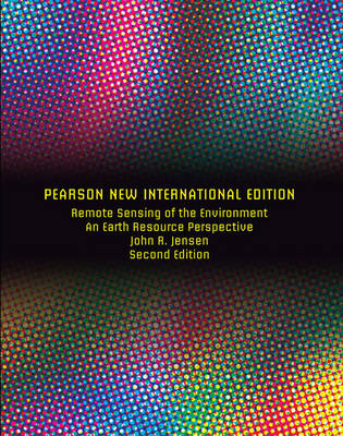 Remote Sensing of the Environment: An Earth Resource Perspective, Pearson New International Edition