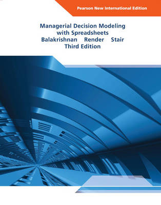 Managerial Decision Modeling with Spreadsheets, Pearson New International Edition