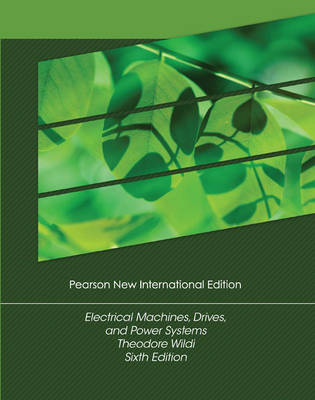 Electrical Machines, Drives and Power Systems, Pearson New International Edition