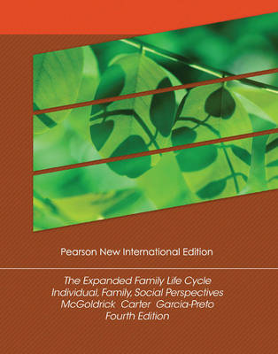 Expanded Family Life Cycle, The: Pearson New International Edition: Individual, Family, and Social Perspectives