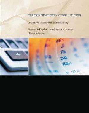 Advanced Management Accounting, Pearson New International Edition
