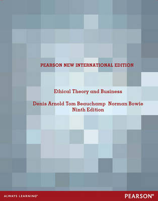 Ethical Theory and Business: Pearson New International Edition