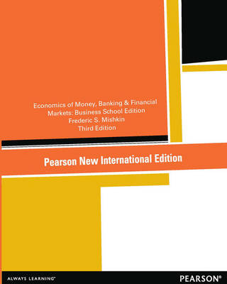 Economics of Money, Banking and Financial Markets, Pearson New International Edition