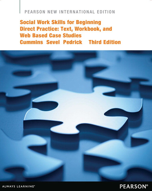 Social Work Skills for Beginning Direct Practice: Pearson New International Edition: Text, Workbook, and Interactive Web Based Case Studies