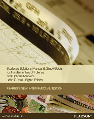 Fundamentals of Futures and Options Markets, Global Edition Student's Solutions Manual and Study Guide