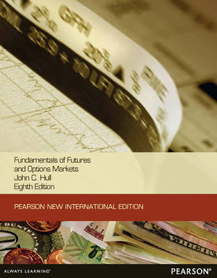 Fundamentals of Futures and Options Markets:Pearson New International Edition