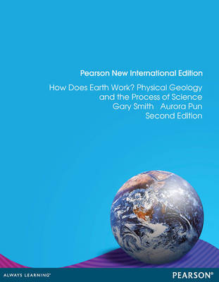 How Does Earth Work? Physical Geology and the Process of Science, Pearson New International Edition