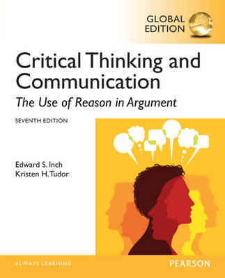 Critical Thinking and Communication: The Use of Reason in Argument: 7th Edition (Global Edition)