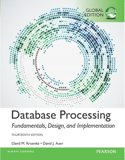 Database Processing: Fundamentals, Design and Implementation, Global Edition