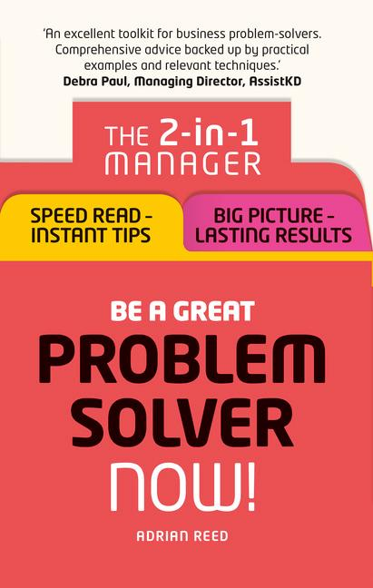 Be a Great Problem Solver - Now!: The 2-in-1 Manager: Speed Read - Instant Tips; Big Picture - Lasting Results