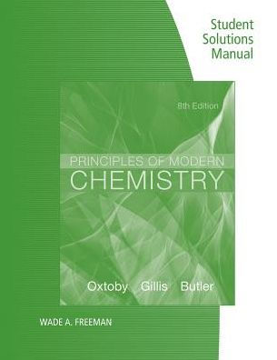 Student Solutions Manual for Oxtoby/Gillis/Butler's Principles of Modern Chemistry, 8th