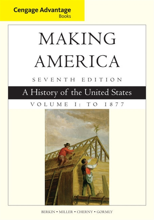 Cengage Advantage Books: Making America, Volume 1 To 1877 : A History of the United States