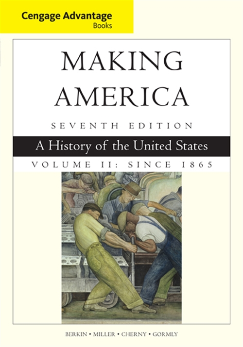 Cengage Advantage Books: Making America, Volume 2 Since 1865 : A History of the United States