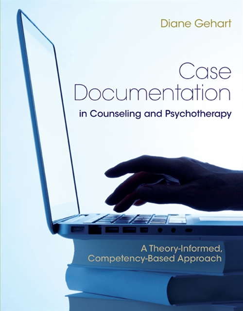 Case Documentation in Counseling and Psychotherapy : A Theory-Informed, Competency-Based Approach