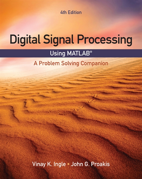 Digital Signal Processing Using MATLAB® : A Problem Solving Companion