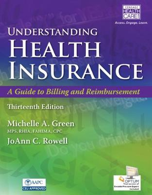 Understanding Health Insurance: A Guide to Billing and Reimbursement (with Premium Web Site and Cengage EncoderPro.com Access Card)