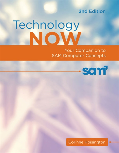 Technology Now : Your Companion to SAM Computer Concepts, 2nd Edition