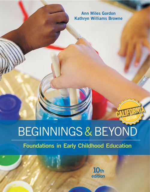 California Edition, Beginnings & Beyond : Foundations in Early Childhood Education