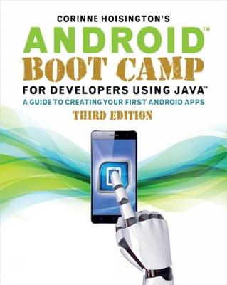 Android Boot Camp for Developers Using Java® : A Guide to Creating Your First Android Apps