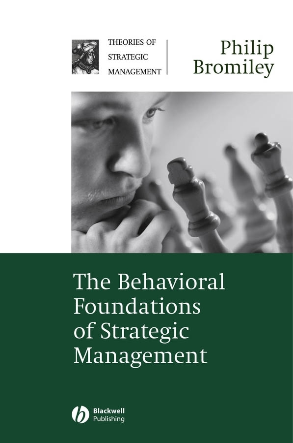 The Behavioral Foundations of Strategic Management