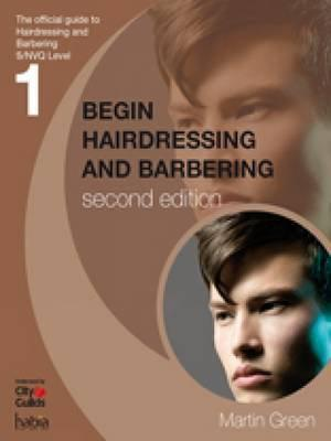 Begin Hairdressing and Barbering : The Official Guide to S/NVQ Level 1
