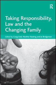 Taking Responsibility, Law and the Changing Family
