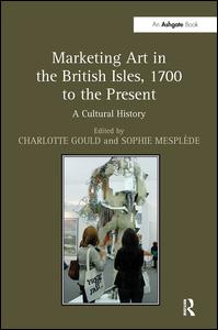Marketing Art in the British Isles, 1700 to the Present