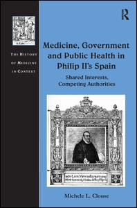 Medicine, Government and Public Health in Philip II's Spain