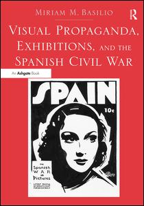 Visual Propaganda, Exhibitions, and the Spanish Civil War