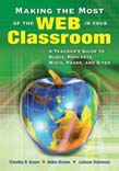 Making the Most of the Web in Your Classroom: A Teacher's Guide to Blogs, Podcasts, Wikis, Pages, and Sites