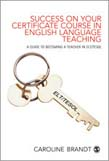 Success on your Certificate Course in English LanguageTeaching: A guide to becoming a teacher in ELT/TESOL