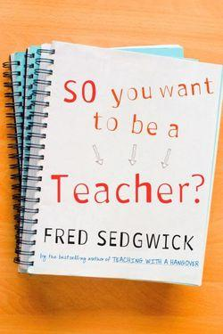 So You Want to be a Teacher?: A Guide for Prospective Student Teachers
