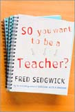 So You Want to be a School Teacher?:A Guide for Prospective Student Teachers