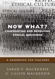 Now What? Confronting and Resolving Ethical Questions: A Handbook for Teachers