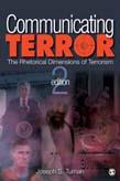 Communicating Terror: The Rhetorical Dimensions of Terrorism 2ed