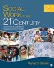 Social Work in the 21st Century: An Introduction to Social Welfare, Social Issues, and the Profession 2ed