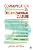 Communication and Organizational Culture: A Key to Understanding Work Experiences 2ed