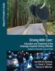 Driving With Care: Education and Treatment of the Underage Impaired Driving Offender: An Adjunct Provider's Guide to Driving With Care: Education and Treatment of the Impaired Driving Offender--Strategies for Responsible Living and Chan