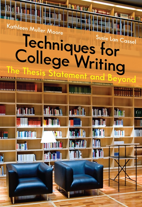 Techniques for College Writing : The Thesis Statement and Beyond